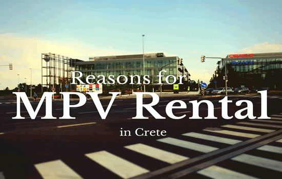 Reasons for MPV Rental in Crete-min